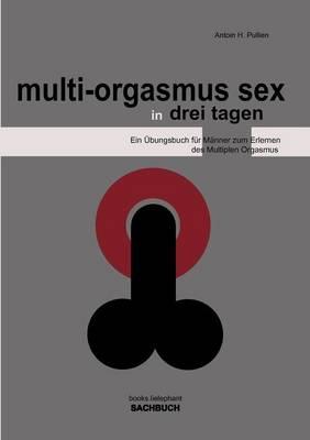 Multi-Orgasmus Sex, in Drei Tagen (Paperback)