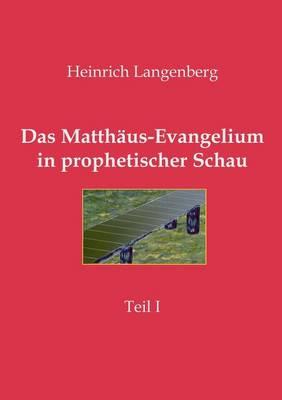 Das Matth Us-Evangelium in Prophetischer Schau - Teil I (Paperback)