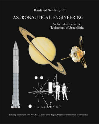 Astronautical Engineering: An Introduction to the Technology of Spaceflight (Paperback)
