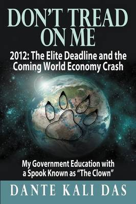 Don't Tread on Me 2012: The Elite Deadline and the Coming World Economy Crash My Government Education with a Spook Known as the Clown (Paperback)