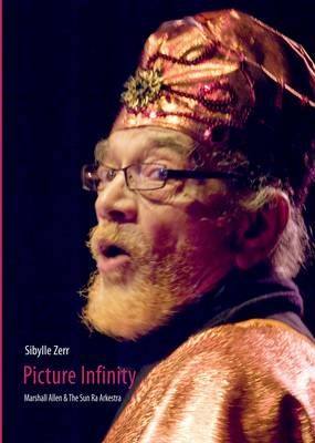 Picture Infinity: Marshall Allen and the Sun Ra Arkestra (Hardback)