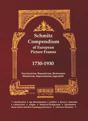 Schmitz Compendium of European Picture Frames 1730-1930: Neoclassicism, Biedermeier, Romanticism, Historicism, Impressionism, Jugendstil (Hardback)
