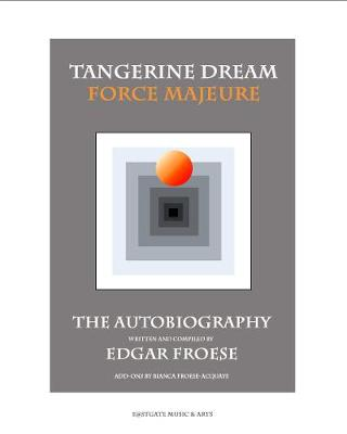 Tangerine Dream Force Majeure: The Autobiography by Edgar Froese (Hardback)