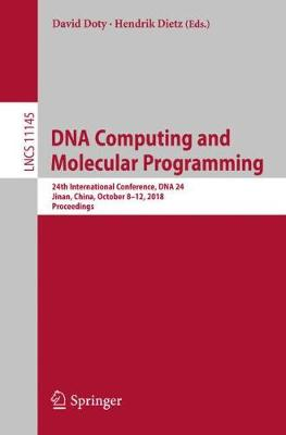 DNA Computing and Molecular Programming: 24th International Conference, DNA 24, Jinan, China, October 8-12, 2018, Proceedings - Lecture Notes in Computer Science 11145 (Paperback)
