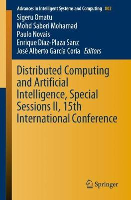 Distributed Computing and Artificial Intelligence, Special Sessions II, 15th International Conference - Advances in Intelligent Systems and Computing 802 (Paperback)