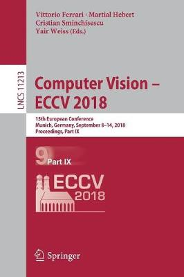 Computer Vision - ECCV 2018: 15th European Conference, Munich, Germany, September 8-14, 2018, Proceedings, Part IX - Image Processing, Computer Vision, Pattern Recognition, and Graphics 11213 (Paperback)