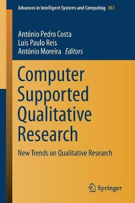 Computer Supported Qualitative Research: New Trends on Qualitative Research - Advances in Intelligent Systems and Computing 861 (Paperback)