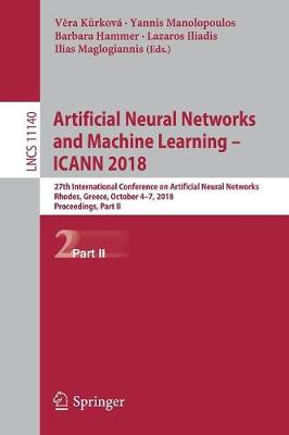 Artificial Neural Networks and Machine Learning - ICANN 2018: 27th International Conference on Artificial Neural Networks, Rhodes, Greece, October 4-7, 2018, Proceedings, Part II - Lecture Notes in Computer Science 11140 (Paperback)