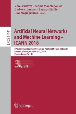 Artificial Neural Networks and Machine Learning - ICANN 2018: 27th International Conference on Artificial Neural Networks, Rhodes, Greece, October 4-7, 2018, Proceedings, Part III - Theoretical Computer Science and General Issues 11141 (Paperback)