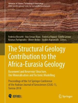 The Structural Geology Contribution to the Africa-Eurasia Geology: Basement and Reservoir Structure, Ore Mineralisation and Tectonic Modelling: Proceedings of the 1st Springer Conference of the Arabian Journal of Geosciences (CAJG-1), Tunisia 2018 - Advances in Science, Technology & Innovation (Hardback)
