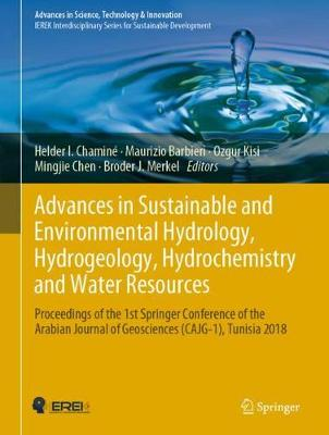 Advances in Sustainable and Environmental Hydrology, Hydrogeology, Hydrochemistry and Water Resources: Proceedings of the 1st Springer Conference of the Arabian Journal of Geosciences (CAJG-1), Tunisia 2018 - Advances in Science, Technology & Innovation (Hardback)