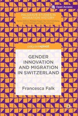 Gender Innovation and Migration in Switzerland - Palgrave Studies in Migration History (Hardback)
