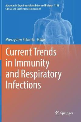 Current Trends in Immunity and Respiratory Infections - Advances in Experimental Medicine and Biology 1108 (Hardback)