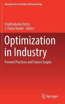 Optimization in Industry: Present Practices and Future Scopes - Management and Industrial Engineering (Hardback)
