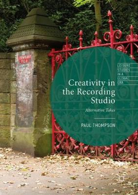 Creativity in the Recording Studio: Alternative Takes - Leisure Studies in a Global Era (Hardback)
