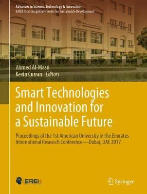 Smart Technologies and Innovation for a Sustainable Future: Proceedings of the 1st AUE International Research Conference - Dubai, UAE 2017 - Advances in Science, Technology & Innovation (Hardback)