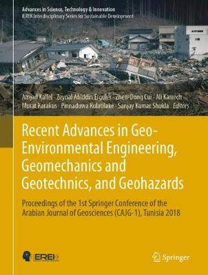 Recent Advances in Geo-Environmental Engineering, Geomechanics and Geotechnics, and Geohazards: Proceedings of the 1st Springer Conference of the Arabian Journal of Geosciences (CAJG-1), Tunisia 2018 - Advances in Science, Technology & Innovation (Hardback)