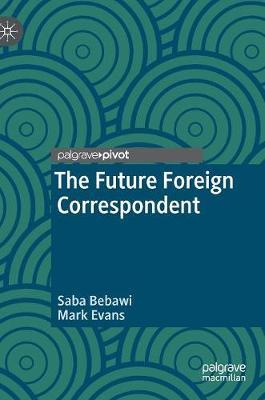 The Future Foreign Correspondent (Hardback)