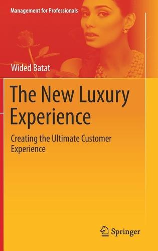 The New Luxury Experience: Creating the Ultimate Customer Experience - Management for Professionals (Hardback)