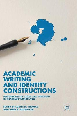 Academic Writing and Identity Constructions: Performativity, Space and Territory in Academic Workplaces (Hardback)