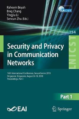 Security and Privacy in Communication Networks: 14th International Conference, SecureComm 2018, Singapore, Singapore, August 8-10, 2018, Proceedings, Part I - Lecture Notes of the Institute for Computer Sciences, Social Informatics and Telecommunications Engineering 254 (Paperback)