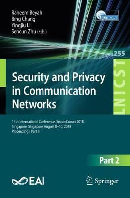 Security and Privacy in Communication Networks: 14th International Conference, SecureComm 2018, Singapore, Singapore, August 8-10, 2018, Proceedings, Part II - Lecture Notes of the Institute for Computer Sciences, Social Informatics and Telecommunications Engineering 255 (Paperback)