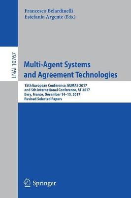 Multi-Agent Systems and Agreement Technologies: 15th European Conference, EUMAS 2017, and 5th International Conference, AT 2017, Evry, France, December 14-15, 2017, Revised Selected Papers - Lecture Notes in Computer Science 10767 (Paperback)