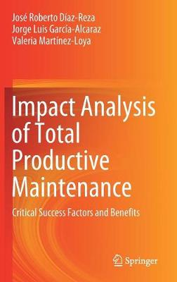 Impact Analysis of Total Productive Maintenance: Critical Success Factors and Benefits (Hardback)