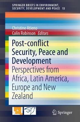 Post-conflict Security, Peace and Development: Perspectives from Africa, Latin America, Europe and New Zealand - SpringerBriefs in Environment, Security, Development and Peace 13 (Paperback)