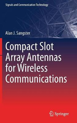 Compact Slot Array Antennas for Wireless Communications - Signals and Communication Technology (Hardback)