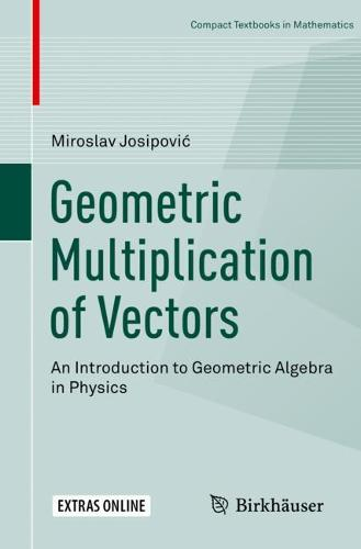 Geometric Multiplication of Vectors: An Introduction to Geometric Algebra in Physics - Compact Textbooks in Mathematics (Paperback)