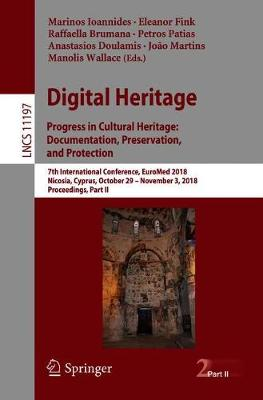 Digital Heritage. Progress in Cultural Heritage: Documentation, Preservation, and Protection: 7th International Conference, EuroMed 2018, Nicosia, Cyprus, October 29 - November 3, 2018, Proceedings, Part II - Lecture Notes in Computer Science 11197 (Paperback)