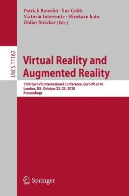 Virtual Reality and Augmented Reality: 15th EuroVR International Conference, EuroVR 2018, London, UK, October 22-23, 2018, Proceedings - Lecture Notes in Computer Science 11162 (Paperback)