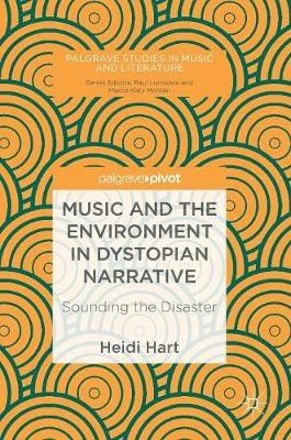 Music and the Environment in Dystopian Narrative: Sounding the Disaster - Palgrave Studies in Music and Literature (Hardback)