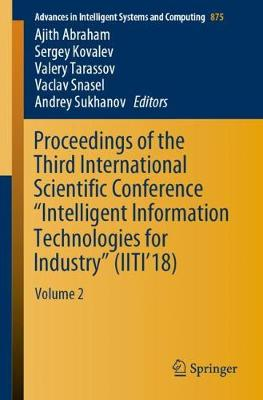 """Proceedings of the Third International Scientific Conference """"Intelligent Information Technologies for Industry"""" (IITI'18): Volume 2 - Advances in Intelligent Systems and Computing 875 (Paperback)"""