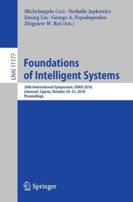 Foundations of Intelligent Systems: 24th International Symposium, ISMIS 2018, Limassol, Cyprus, October 29-31, 2018, Proceedings - Lecture Notes in Computer Science 11177 (Paperback)