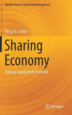Sharing Economy: Making Supply Meet Demand - Springer Series in Supply Chain Management 6 (Hardback)