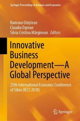 Innovative Business Development-A Global Perspective: 25th International Economic Conference of Sibiu (IECS 2018) - Springer Proceedings in Business and Economics (Hardback)