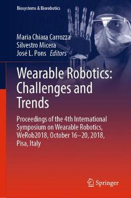 Wearable Robotics: Challenges and Trends: Proceedings of the 4th International Symposium on Wearable Robotics, WeRob2018, October 16-20, 2018, Pisa, Italy - Biosystems & Biorobotics 22 (Hardback)
