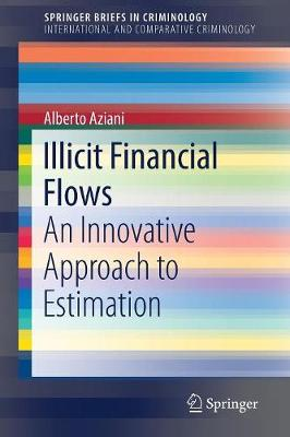Illicit Financial Flows: An Innovative Approach to Estimation - SpringerBriefs in Criminology (Paperback)
