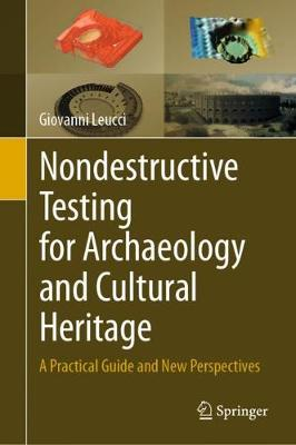 Nondestructive Testing for Archaeology and Cultural Heritage: A Practical Guide and New Perspectives (Hardback)