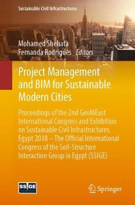 Project Management and BIM for Sustainable Modern Cities: Proceedings of the 2nd GeoMEast International Congress and Exhibition on Sustainable Civil Infrastructures, Egypt 2018 - The Official International Congress of the Soil-Structure Interaction Group in Egypt (SSIGE) - Sustainable Civil Infrastructures (Paperback)
