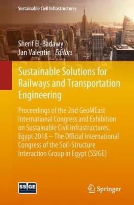 Sustainable Solutions for Railways and Transportation Engineering: Proceedings of the 2nd GeoMEast International Congress and Exhibition on Sustainable Civil Infrastructures, Egypt 2018 - The Official International Congress of the Soil-Structure Interaction Group in Egypt (SSIGE) - Sustainable Civil Infrastructures (Paperback)