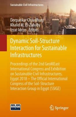 Dynamic Soil-Structure Interaction for Sustainable Infrastructures: Proceedings of the 2nd GeoMEast International Congress and Exhibition on Sustainable Civil Infrastructures, Egypt 2018 - The Official International Congress of the Soil-Structure Interaction Group in Egypt (SSIGE) - Sustainable Civil Infrastructures (Paperback)