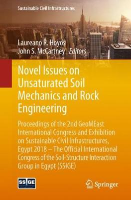 Novel Issues on Unsaturated Soil Mechanics and Rock Engineering: Proceedings of the 2nd GeoMEast International Congress and Exhibition on Sustainable Civil Infrastructures, Egypt 2018 - The Official International Congress of the Soil-Structure Interaction Group in Egypt (SSIGE) - Sustainable Civil Infrastructures (Paperback)