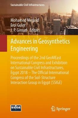 Advances in Geosynthetics Engineering: Proceedings of the 2nd GeoMEast International Congress and Exhibition on Sustainable Civil Infrastructures, Egypt 2018 - The Official International Congress of the Soil-Structure Interaction Group in Egypt (SSIGE) - Sustainable Civil Infrastructures (Paperback)