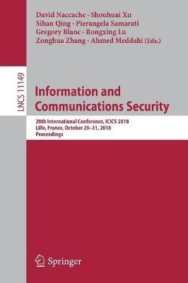 Information and Communications Security: 20th International Conference, ICICS 2018, Lille, France, October 29-31, 2018, Proceedings - Lecture Notes in Computer Science 11149 (Paperback)