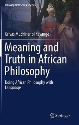 Meaning and Truth in African Philosophy: Doing African Philosophy with Language - Philosophical Studies Series 135 (Hardback)