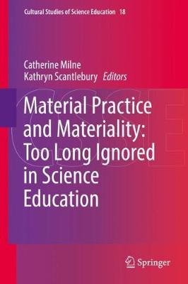 Material Practice and Materiality: Too Long Ignored in Science Education - Cultural Studies of Science Education 18 (Hardback)