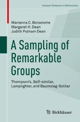 A Sampling of Remarkable Groups: Thompson's, Self-similar, Lamplighter, and Baumslag-Solitar - Compact Textbooks in Mathematics (Paperback)